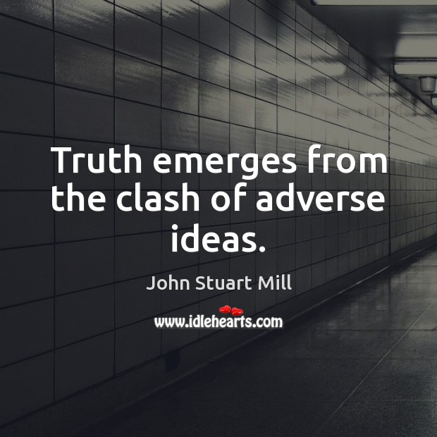 Truth emerges from the clash of adverse ideas. Image