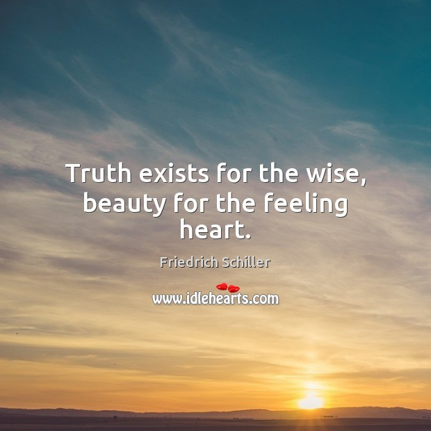 Image, Truth exists for the wise, beauty for the feeling heart.