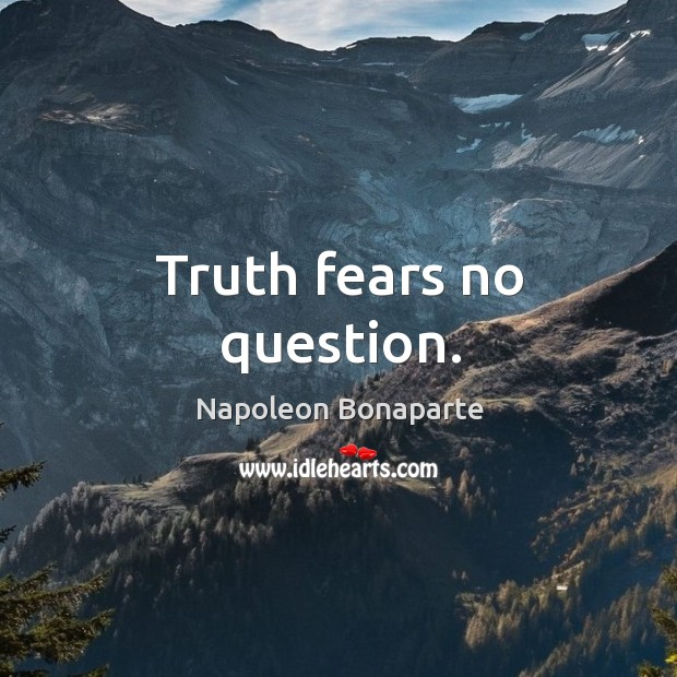 Truth fears no question. Image