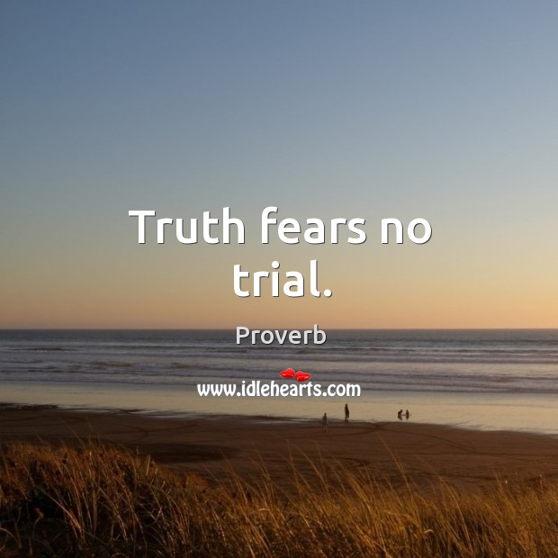Truth fears no trial. Image