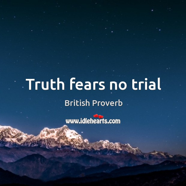 Truth fears no trial British Proverbs Image