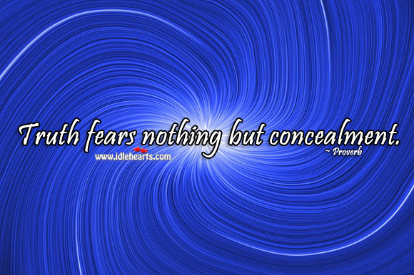 Image, Truth fears nothing but concealment.