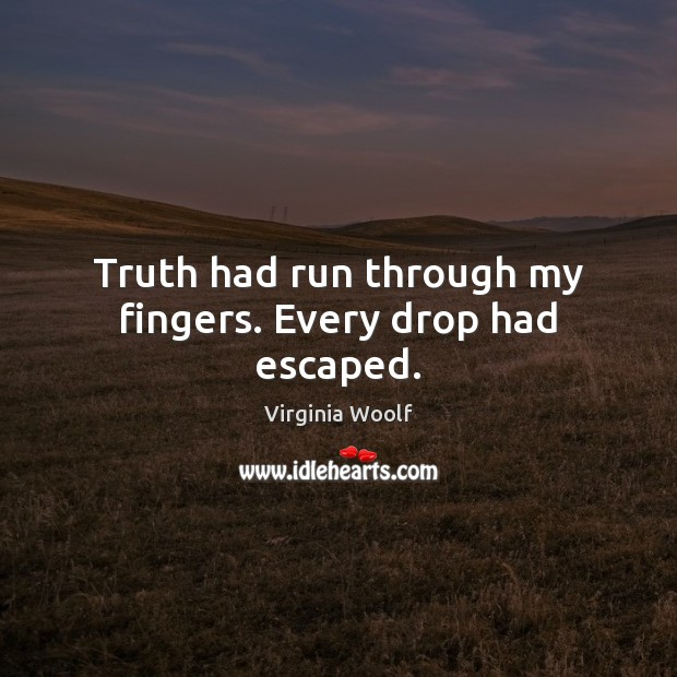 Image, Truth had run through my fingers. Every drop had escaped.