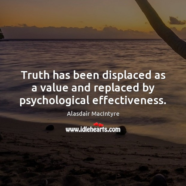 Truth has been displaced as a value and replaced by psychological effectiveness. Image