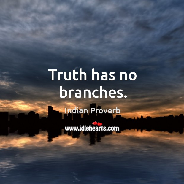 Truth has no branches. Indian Proverbs Image