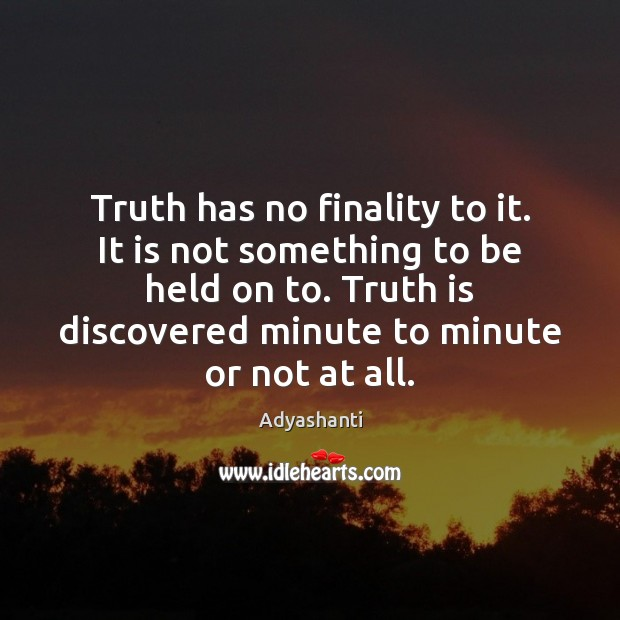 Image, Truth has no finality to it. It is not something to be