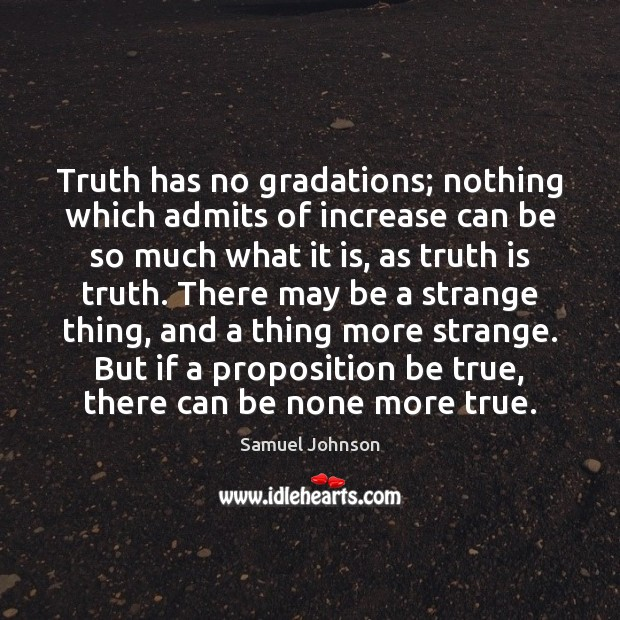 Image, Truth has no gradations; nothing which admits of increase can be so