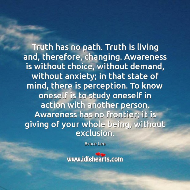 Image, Truth has no path. Truth is living and, therefore, changing. Awareness is