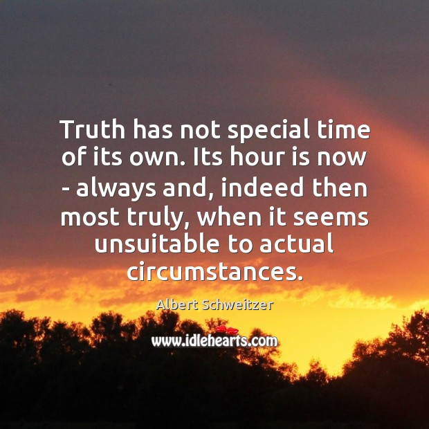 Image, Truth has not special time of its own. Its hour is now