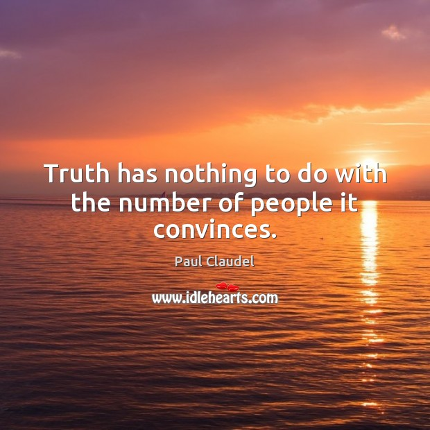 Truth has nothing to do with the number of people it convinces. Image