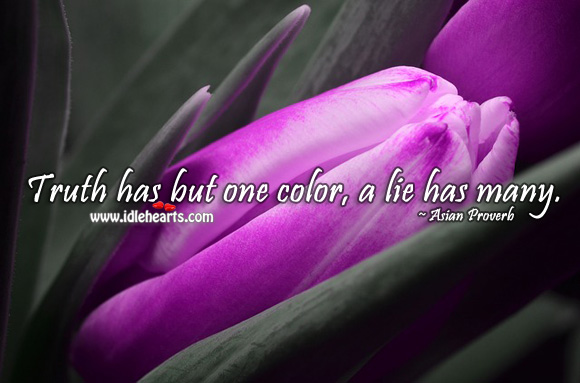 Truth has but one color, a lie has many. Asian-Indian Proverbs Image