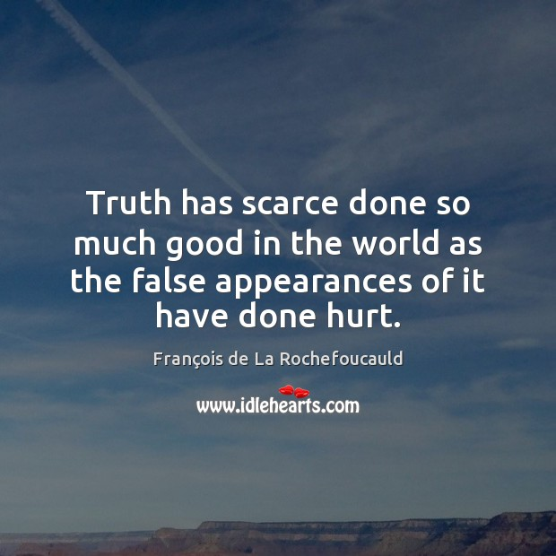 Truth has scarce done so much good in the world as the François de La Rochefoucauld Picture Quote