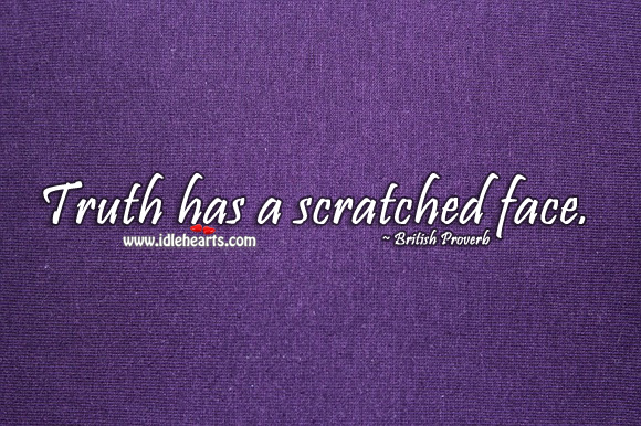 Truth has a scratched face. British Proverbs Image