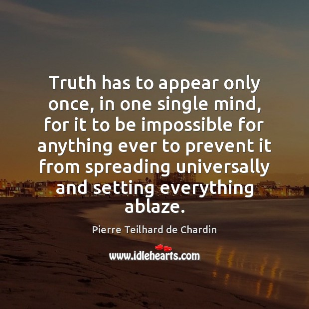 Truth has to appear only once, in one single mind, for it Image