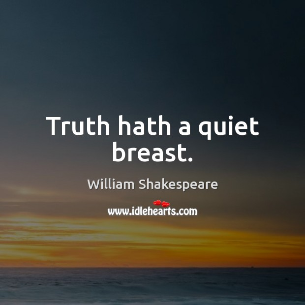 Truth hath a quiet breast. Image