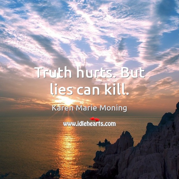 Truth hurts. But lies can kill. Image