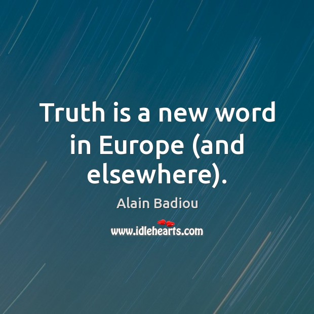 Image, Truth is a new word in Europe (and elsewhere).
