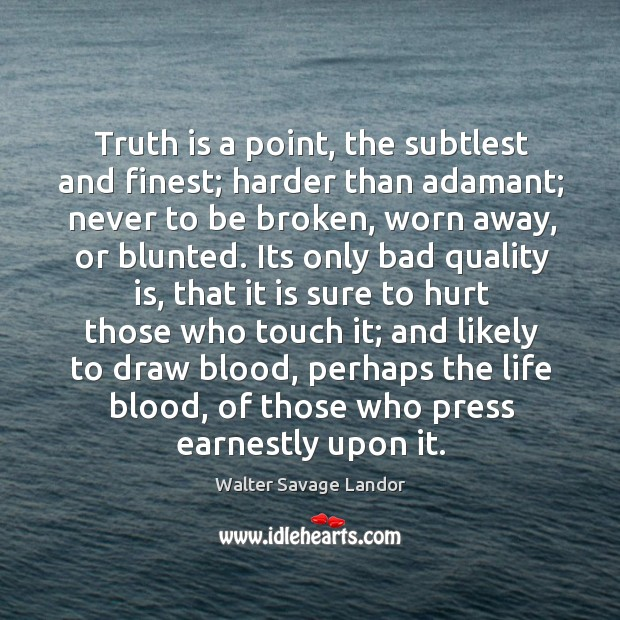 Truth is a point, the subtlest and finest; harder than adamant; never Image