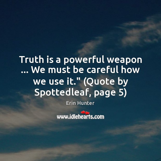 Truth is a powerful weapon … We must be careful how we use Image