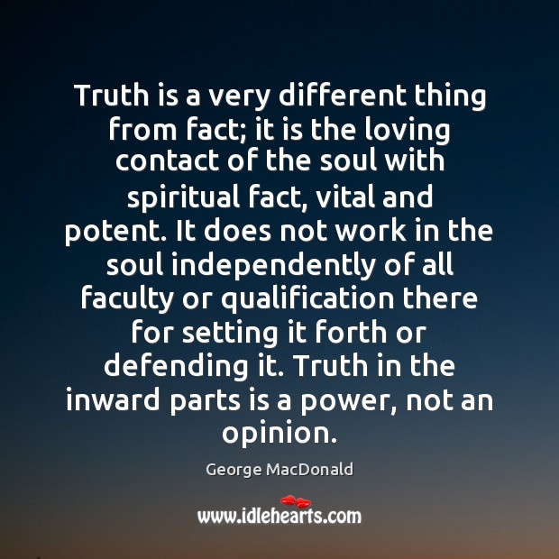 Image, Truth is a very different thing from fact; it is the loving