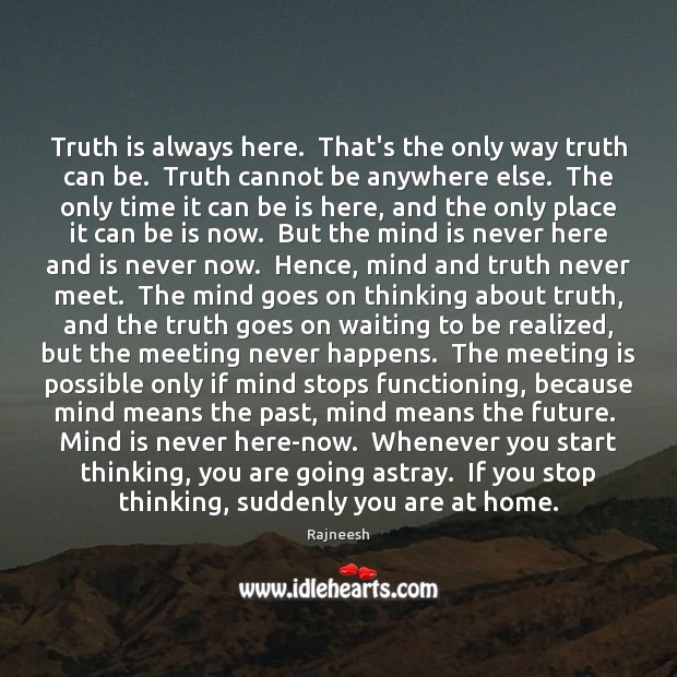 Truth is always here.  That's the only way truth can be.  Truth Image