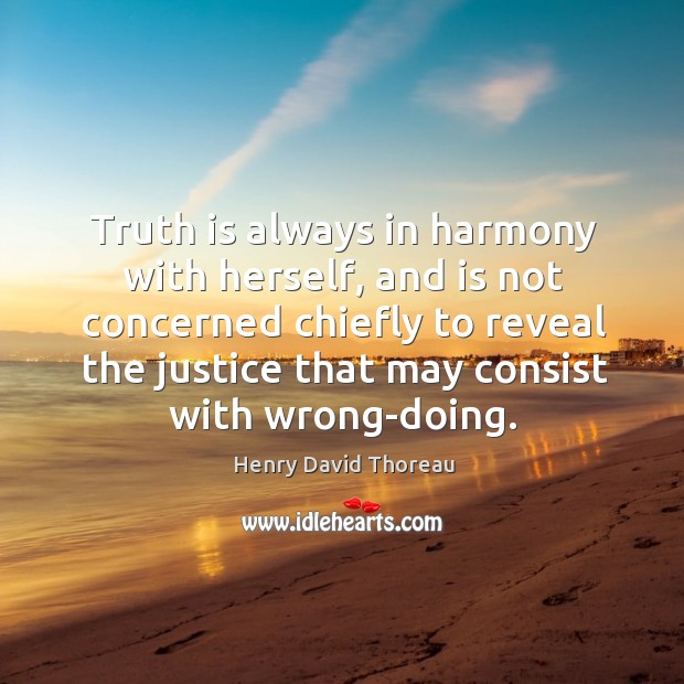 Truth is always in harmony with herself, and is not concerned chiefly to reveal the justice that may consist with wrong-doing. Image