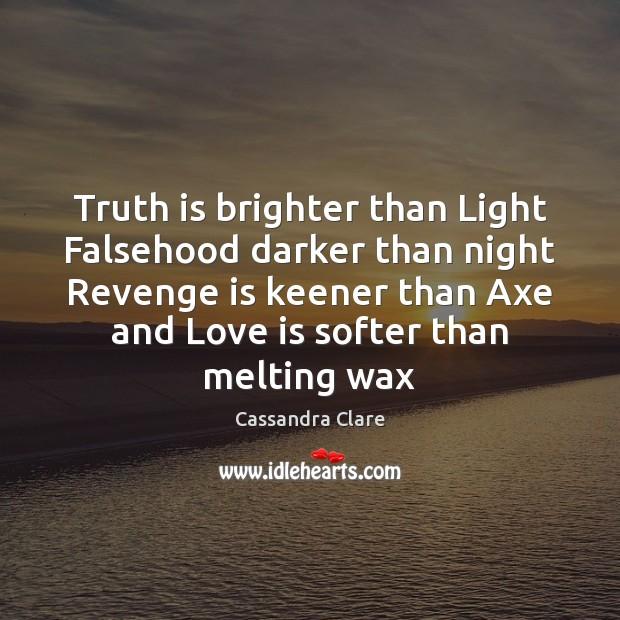 Truth is brighter than Light Falsehood darker than night Revenge is keener Revenge Quotes Image