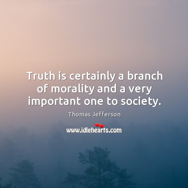 Truth is certainly a branch of morality and a very important one to society. Image
