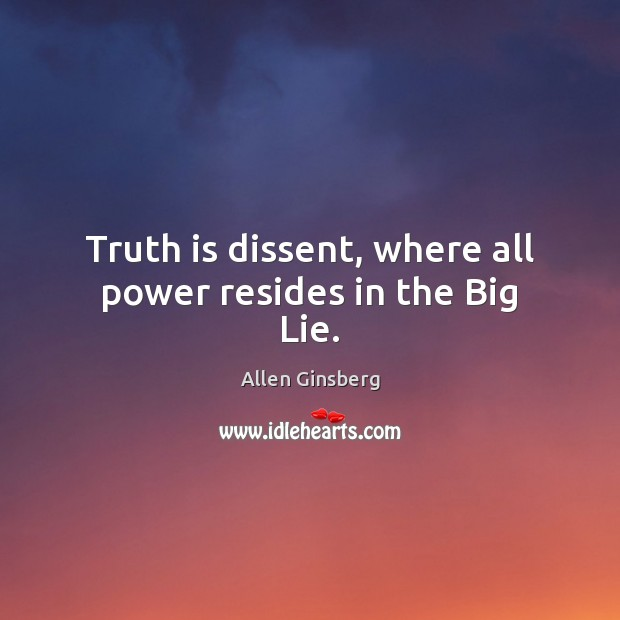 Image, Truth is dissent, where all power resides in the Big Lie.