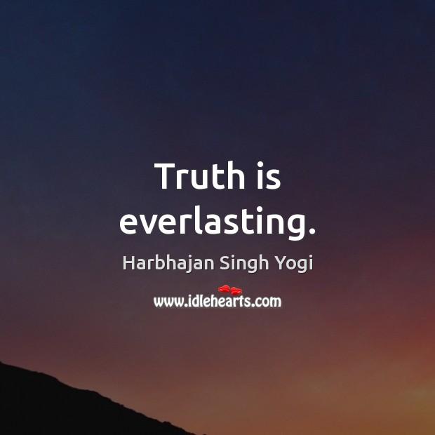 Truth is everlasting. Harbhajan Singh Yogi Picture Quote