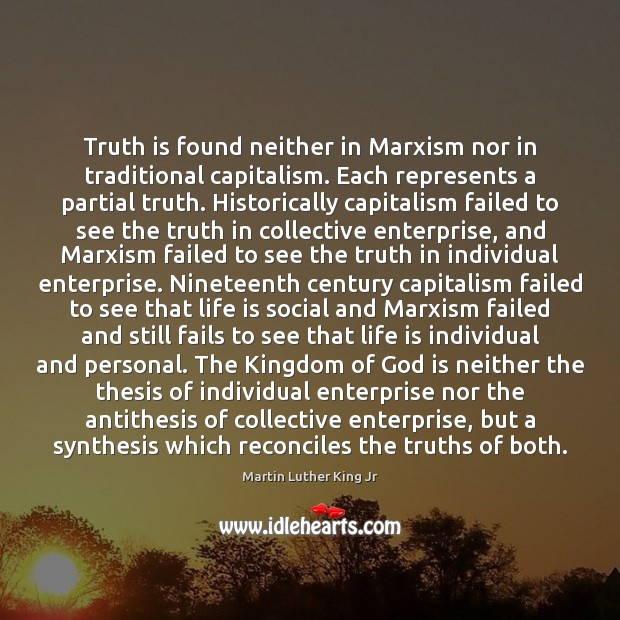Truth is found neither in Marxism nor in traditional capitalism. Each represents Martin Luther King Jr Picture Quote