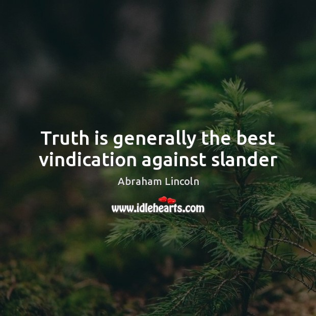 Truth is generally the best vindication against slander Abraham Lincoln Picture Quote