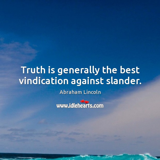 Truth is generally the best vindication against slander. Image