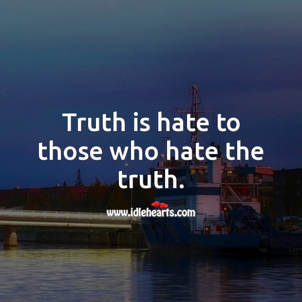 Image, Truth is hate to those who hate the truth.