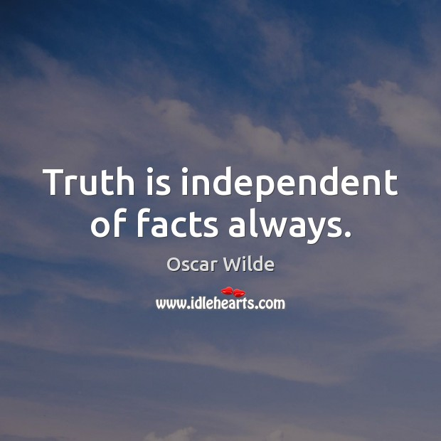 Image, Truth is independent of facts always.