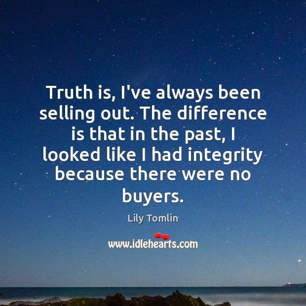 Image, Truth is, I've always been selling out. The difference is that in