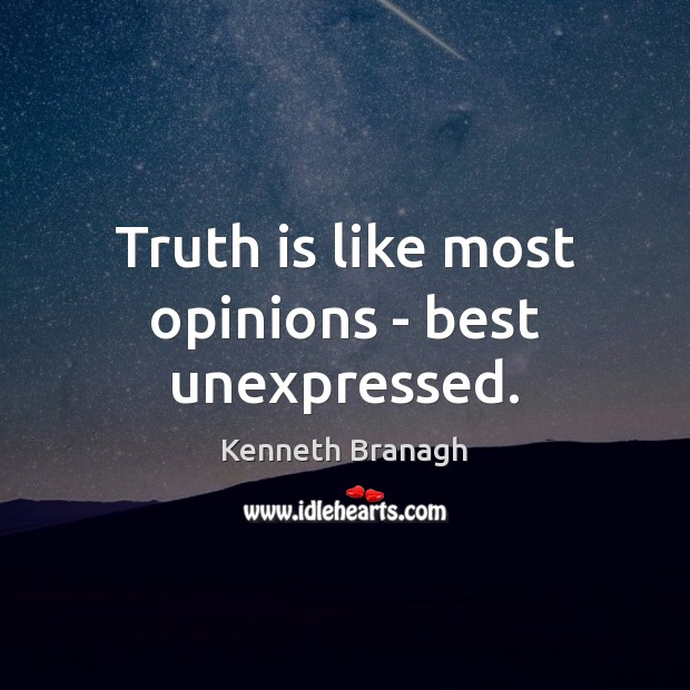 Image, Truth is like most opinions – best unexpressed.
