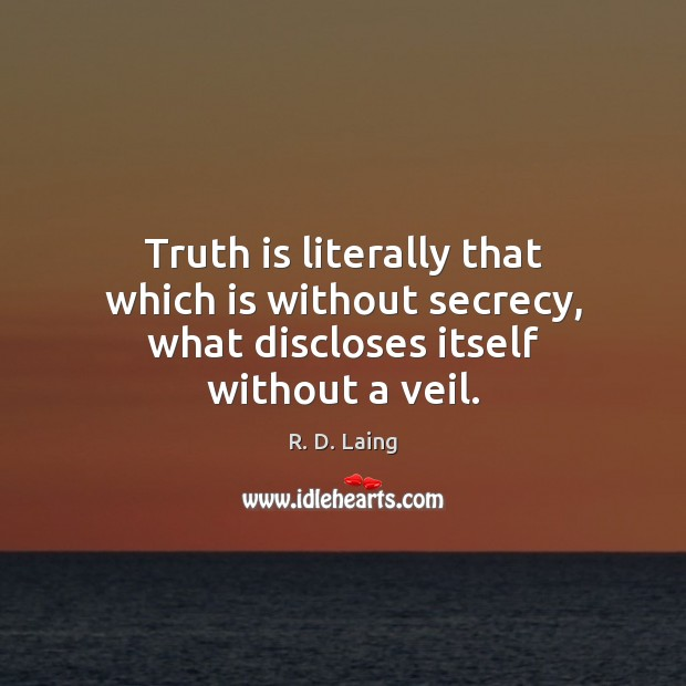 Truth is literally that which is without secrecy, what discloses itself without a veil. Image