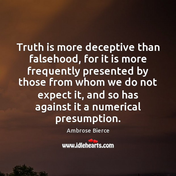 Image, Truth is more deceptive than falsehood, for it is more frequently presented