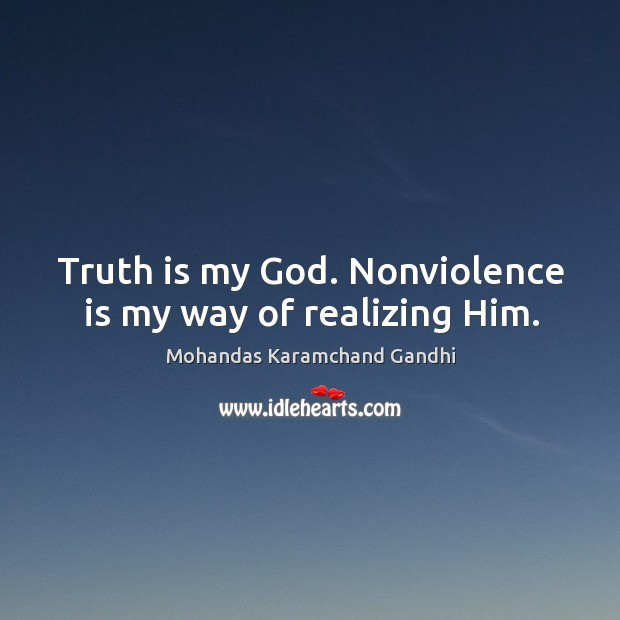 Truth is my God. Nonviolence is my way of realizing him. Image