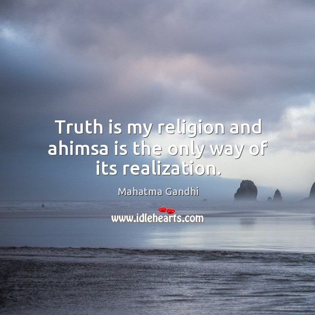 Image, Truth is my religion and ahimsa is the only way of its realization.