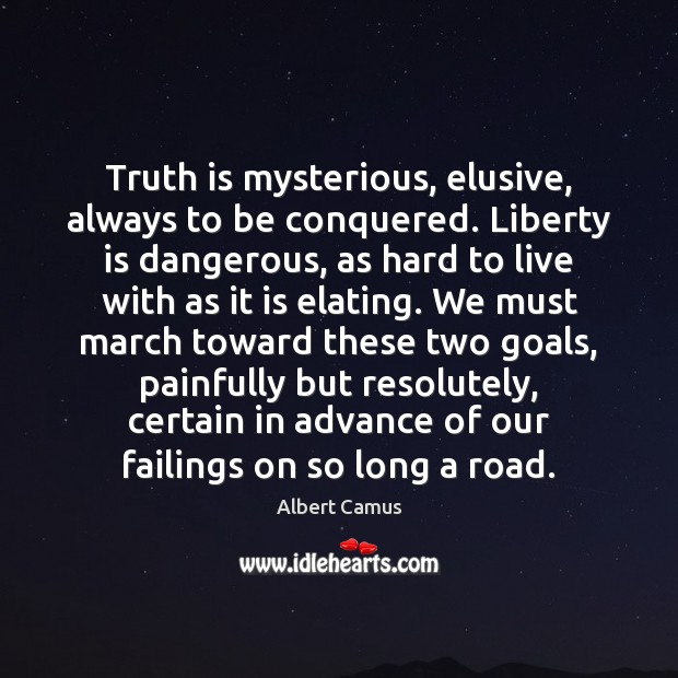 Truth is mysterious, elusive, always to be conquered. Liberty is dangerous, as Albert Camus Picture Quote