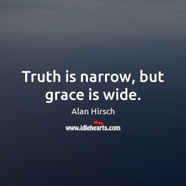 Image, Truth is narrow, but grace is wide.