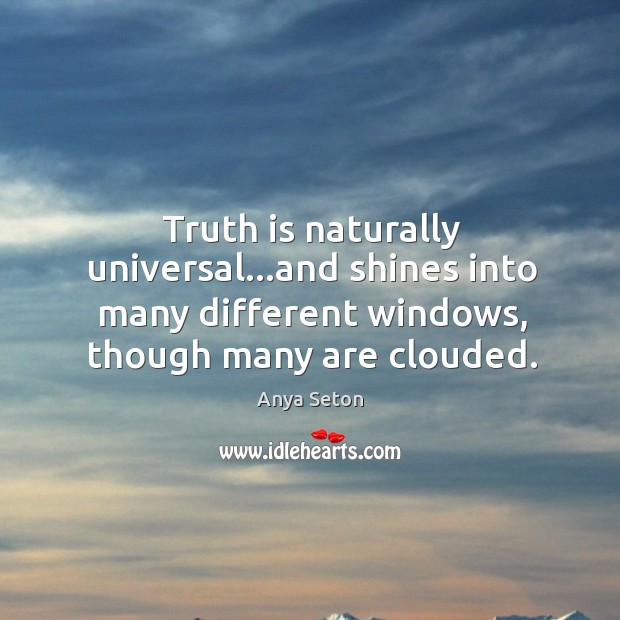Image, Truth is naturally universal…and shines into many different windows, though many