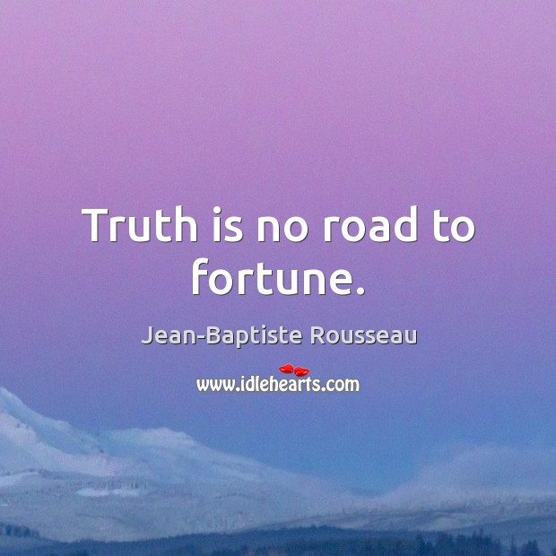 Truth is no road to fortune. Image