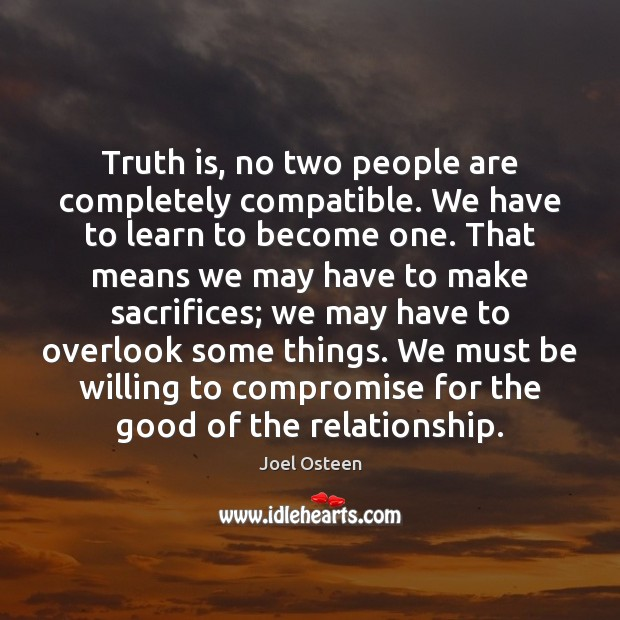 Image, Truth is, no two people are completely compatible. We have to learn