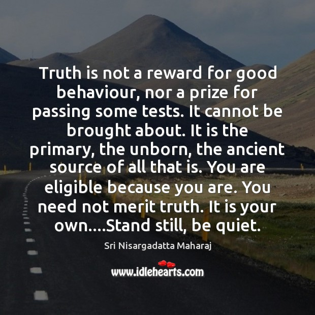 Truth is not a reward for good behaviour, nor a prize for Sri Nisargadatta Maharaj Picture Quote