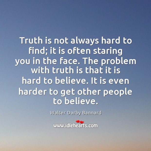 Truth is not always hard to find; it is often staring you Image