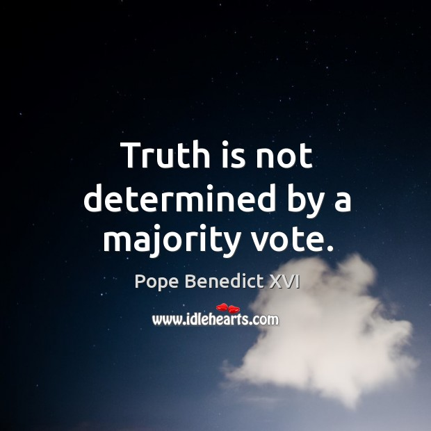 Image, Truth is not determined by a majority vote.