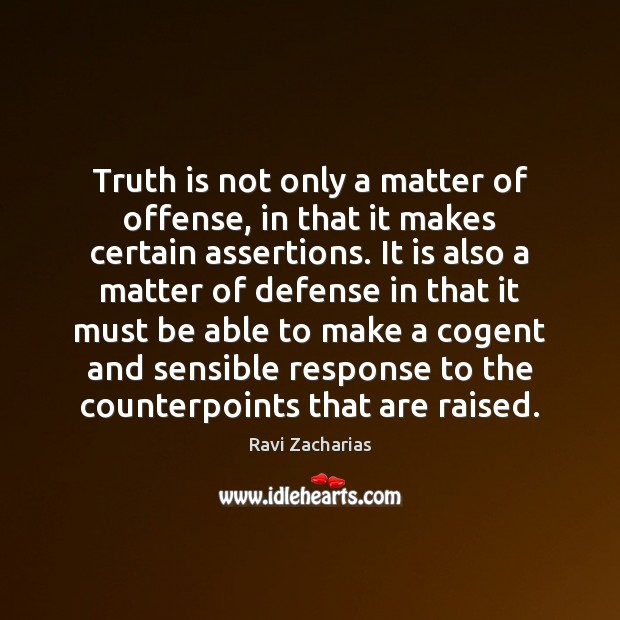 Truth is not only a matter of offense, in that it makes Ravi Zacharias Picture Quote